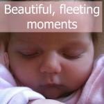Beautiful, fleeting moments