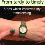 From tardy to timely: 5 tips which improved my timekeeping