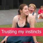 Trusting my instincts