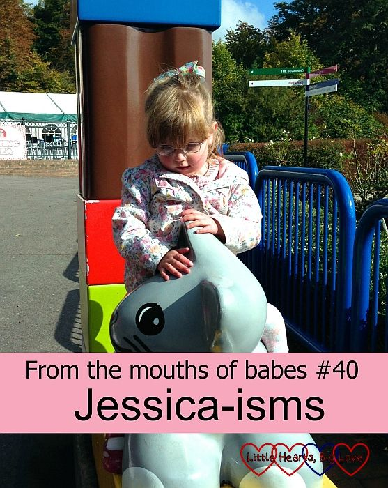 From the mouths of babes #40 - Jessica-isms - Little Hearts, Big Love