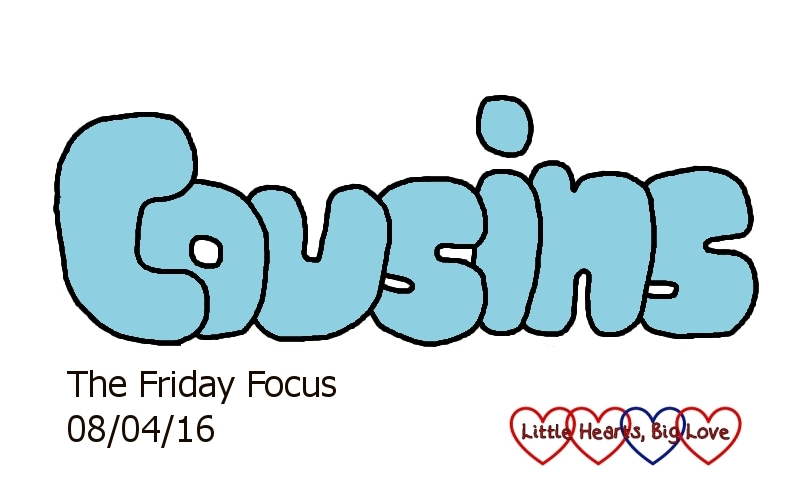 """Cousins"" - this weeks word of the week - The Friday Focus 08/04/16"