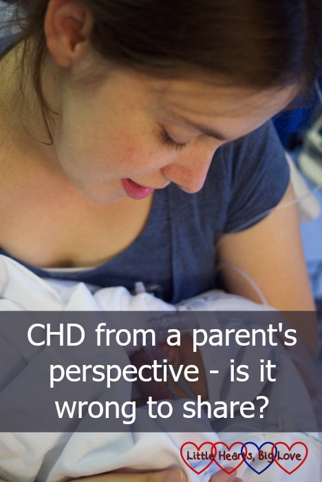 Me looking down at baby Jessica : CHD from a parent's perspective - is it wrong to share?