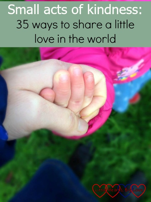 Holding a little hand in mine : Small acts of kindness - 35 ways to share a little love in the world