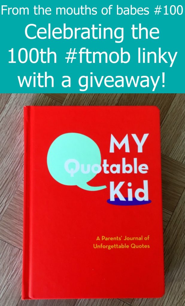 """Celebrating the 100th #ftmob linky with a giveaway for a copy of """"My Quotable Kid"""" journal"""