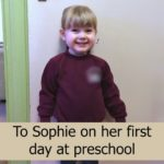 To Sophie on her first day at preschool