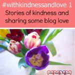 #withkindnessandlove 1 – stories of kindness and sharing some blog love