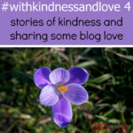 #withkindnessandlove 4 – stories of kindness and sharing some blog love