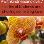 #withkindnessandlove 7 – stories of kindness and sharing some blog love