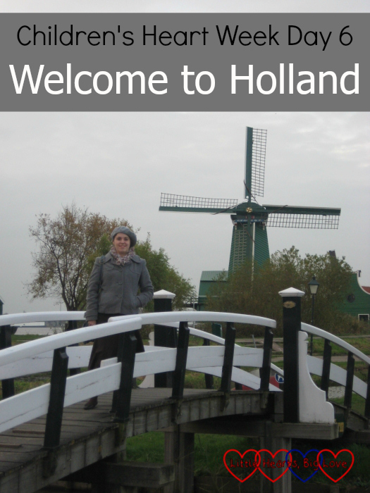 "Me standing by a windmill - ""Children's Heart Week Day 6 - Welcome to Holland"""