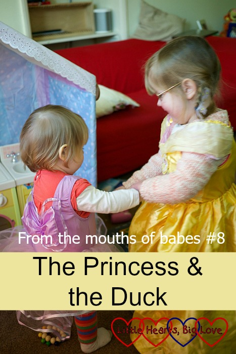 From the mouths of babes #8: The Princess & the Duck - Little Hearts, Big Love