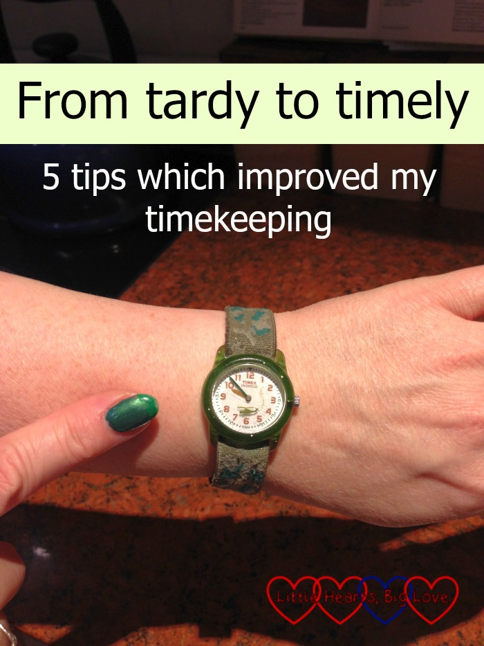 From tardy to timely: 5 tips which improved my timekeeping - Little Hearts, Big Love