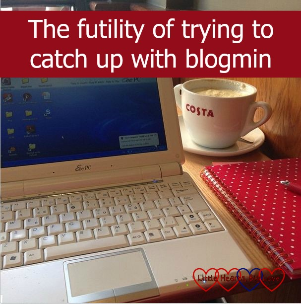 The futility of trying to catch up with blogmin - Little Hearts, Big Love