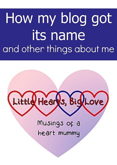 How my blog got its name and other things about me - Little Hearts, Big Love