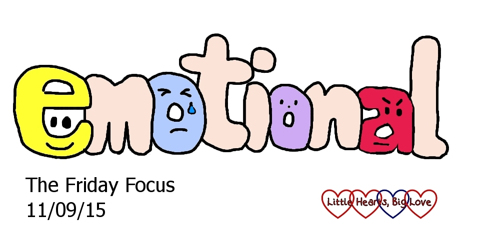 This week's word of the week is emotional - The Friday Focus 11/09/15 - Little Hearts, Big Love