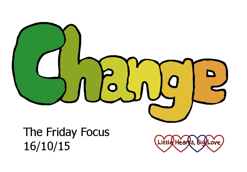 "This week's word of the week is ""change"" - The Friday Focus 16/10/15 - Little Hearts, Big Love"