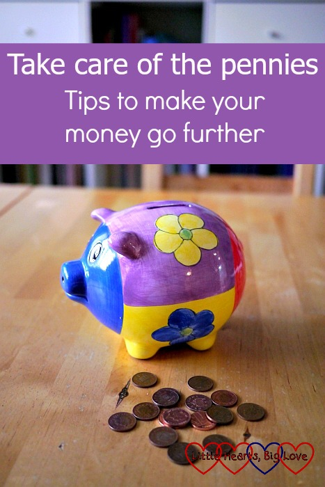 Take care of the pennies - tips to make your money go further - Little Hearts, Big Love