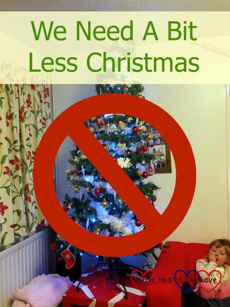 We Need A Bit Less Christmas - Little Hearts, Big Love
