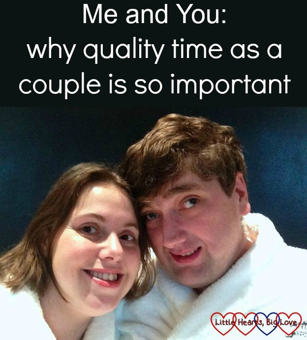 Me and You: Why quality time as a couple is so important - Little Hearts, Big Love