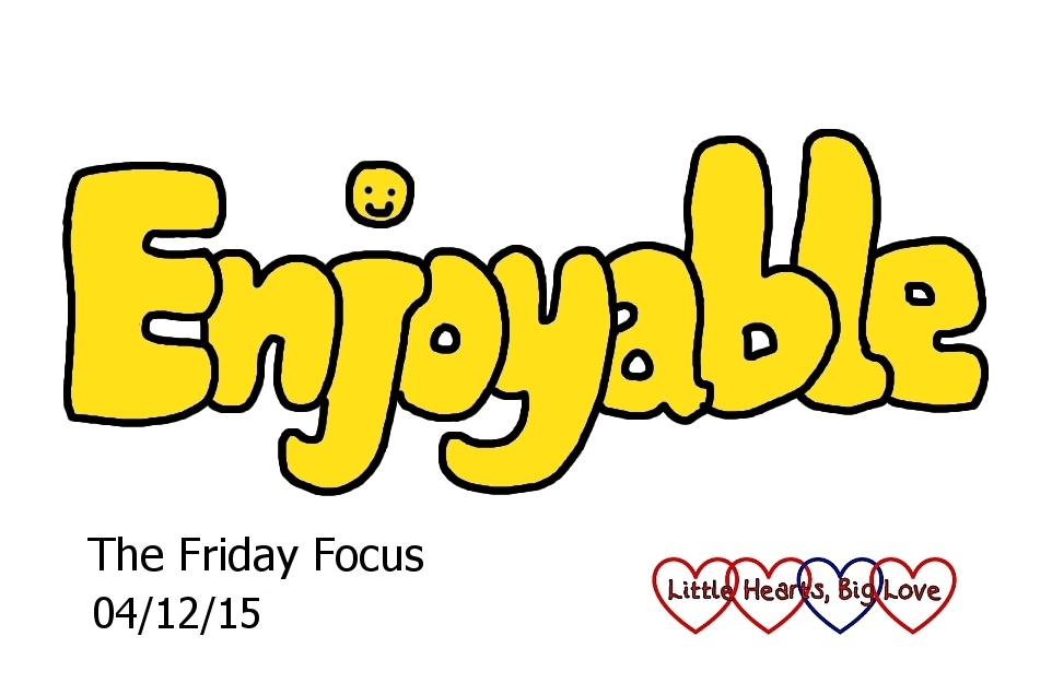 Enjoyable - this week's word of the week - The Friday Focus 04/12/15 - Little Hearts, Big Love