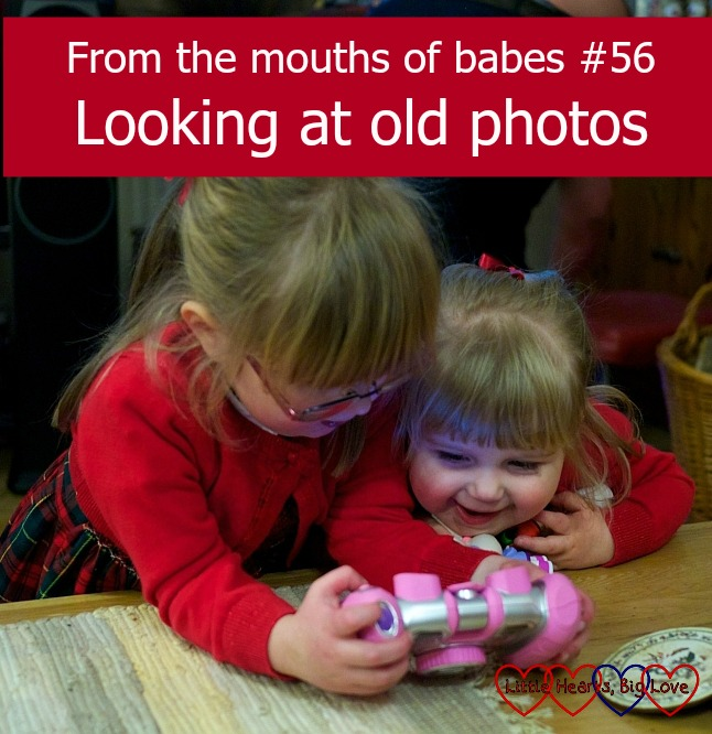 From the mouths of babes #56 - Looking at old photos - Little Hearts, Big Love