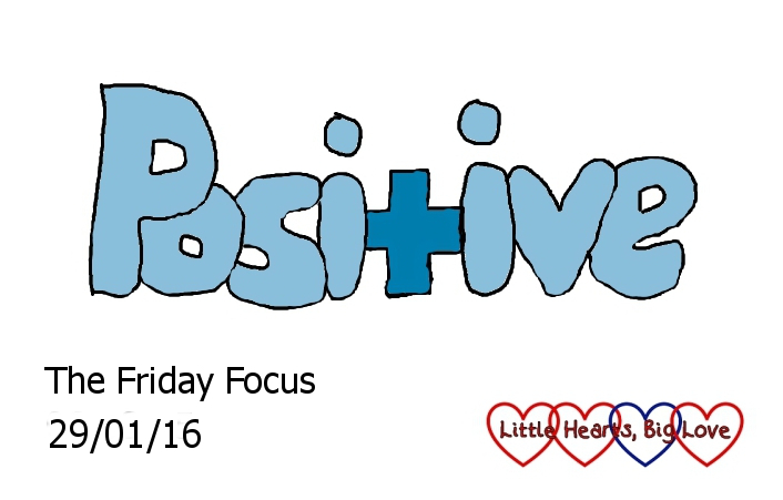 """This week's word of the week is """"positive"""" - The Friday Focus 29/01/16 - Little Hearts, Big Love"""