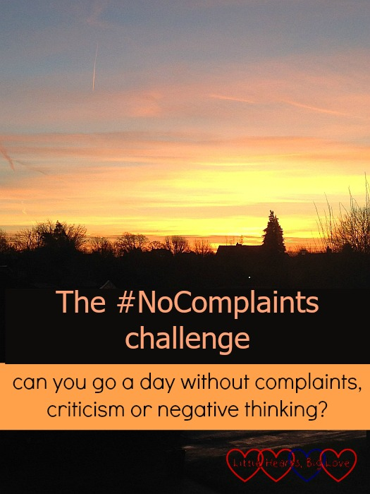The #NoComplaints challenge – can you go a day without complaints, criticism or negative thinking? - Little Hearts, Big Love