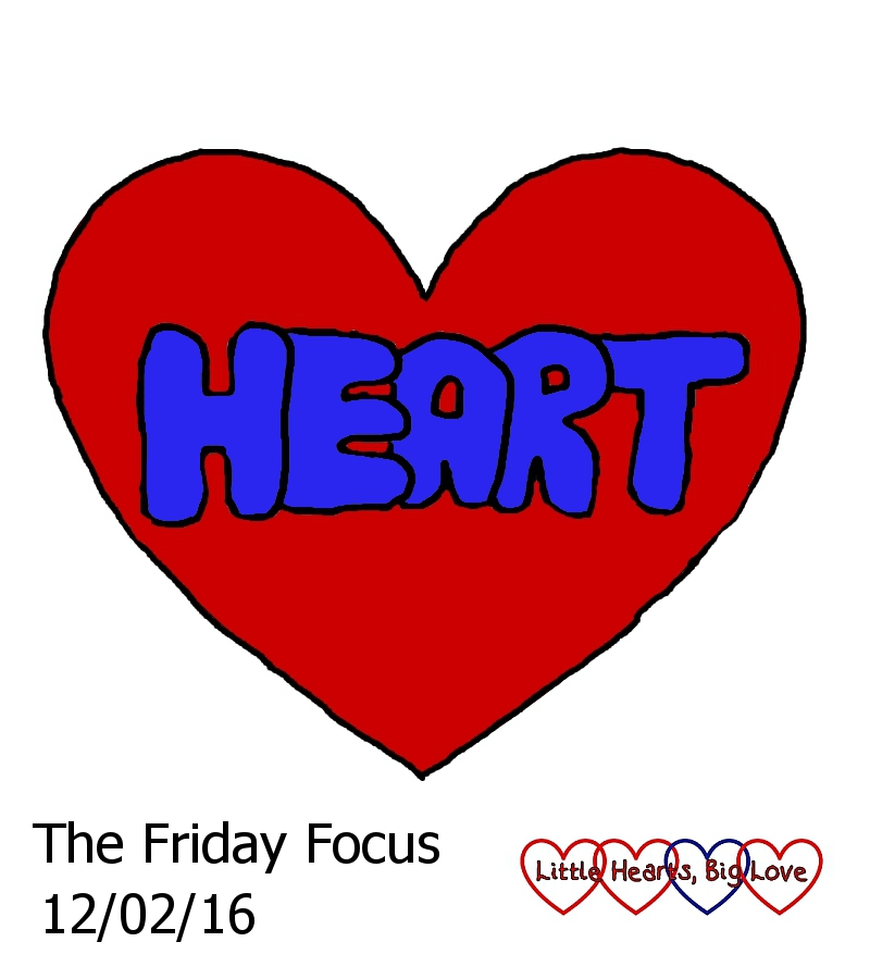 """This week's word of the week is """"heart"""" - The Friday Focus 12/02/16 - Little Hearts, Big Love"""