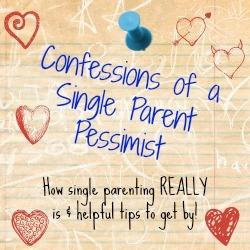 Parenting Pep Talk #8 - Confessions of a Single Parent Pessimist - Little Hearts, Big Love