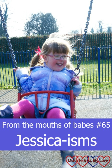 From the mouths of babes #65 - Jessica-isms - Little Hearts, Big Love