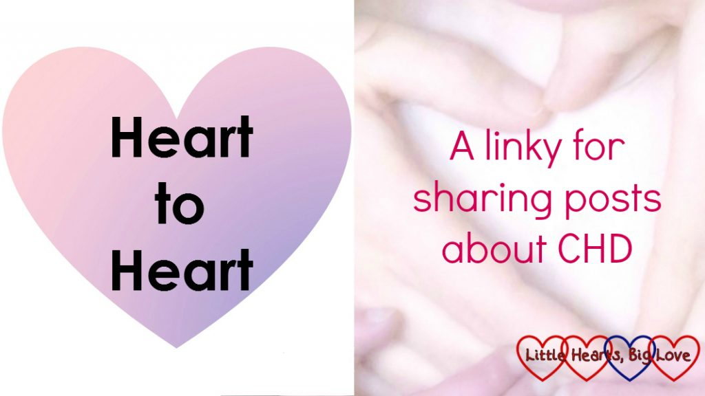 "A heart with the text ""Heart to Heart"" on one side and a picture of hands making a heart over a child's chest with the text ""A linky for sharing posts about CHD"""