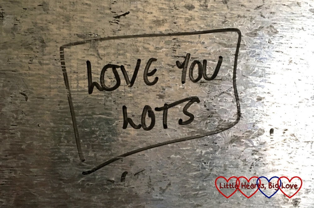 """Love you lots"" - the message I wrote on hubby's board in his room"