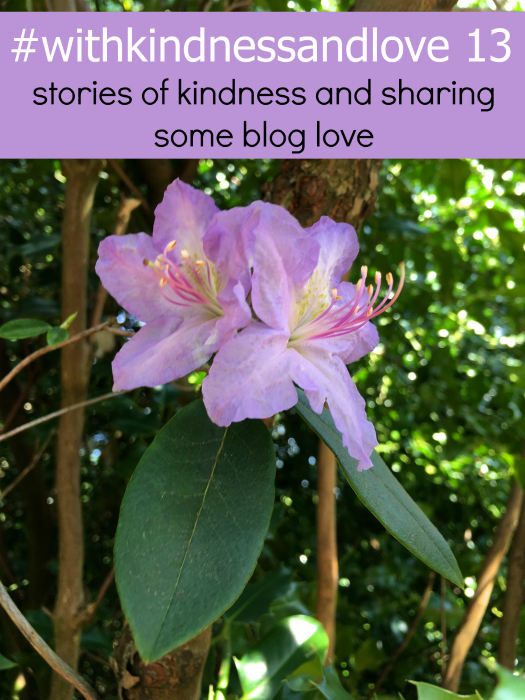 "Pretty pale purple rhododendrons and the text ""#withkindnessandlove 13 - stories of kindness and sharing some blog love"""