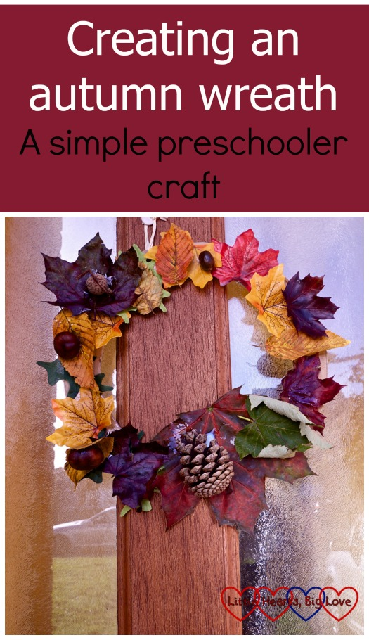 "An autumn wreath made with colourful leaves, acorns, conkers and a pine cone - ""Creating an autumn wreath - a simple preschooler craft"""
