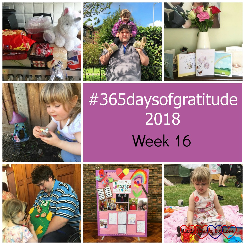 "Shopping and a toy unicorn on the kitchen counter; Sophie on Daddy's shoulders; cards and flowers on top of the piano; Sophie with her fairy house in the garden; hubby and Sophie at Tiny Talk; a board at school with pictures, writing and photos remembering Jessica; Sophie playing Buckaroo in the garden - ""#365daysofgratitude 2018 - Week 16"""