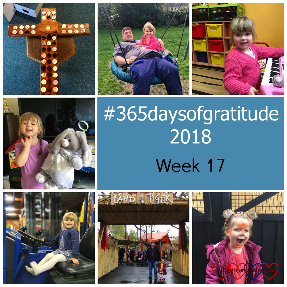 "Candles in a wooden cross; Sophie and Daddy on a swing; Sophie playing the piano in the playroom on Ocean Ward; Sophie with her ""Jessica Bunny""; Sophie sitting in the forklift truck at work; Sophie and Daddy at the entrance to the Land of the Tiger; Sophie with her face painted like a tiger - ""#365daysofgratitude - Week 17"""