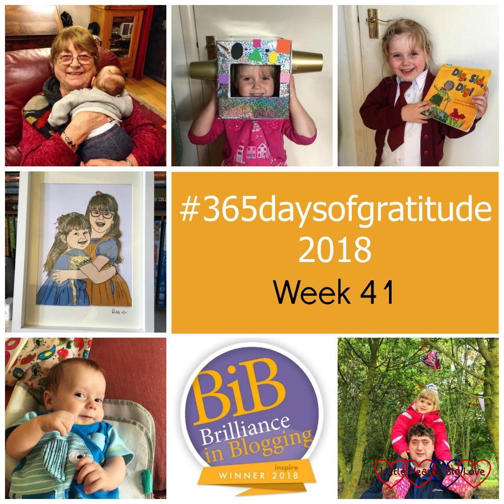 "Auntie Marls cuddling Thomas; Sophie with her robot helmet; Sophie holding ""Dig, Sid, Dig!"", a picture of my girls cuddling; Thomas smiling; my BiBs2018 winner's badge; Sophie sitting on hubby's shoulders with a decorated heart hanging above her from the Little Hearts Matter tree - ""#365daysofgratitude 2018 - Week 41"""