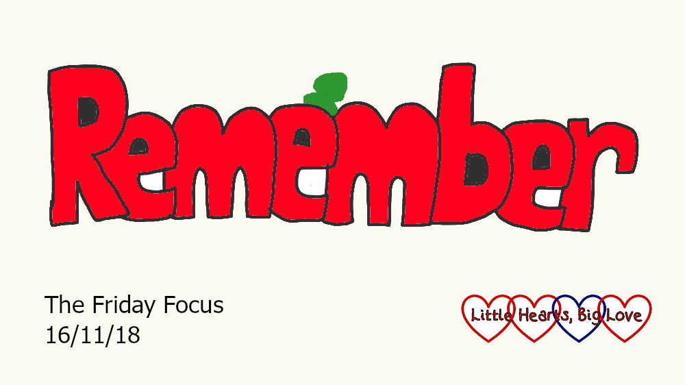 Friday Focus 16/11/18 – Remembering