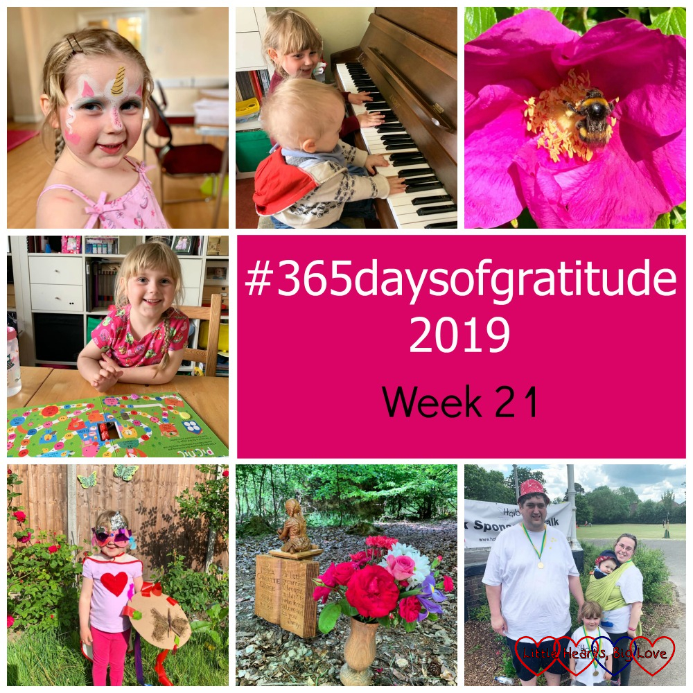 """Sophie with her face painted as a unicorn; Sophie and Thomas at the piano together; a bee on a dog rose; Sophie playing a board game in a book; Sophie dressed as """"SuperSister""""; roses in a wooden vase at Jessica's forever bed; me, hubby, Sophie and Thomas at the Halo sponsored walk - """"#365daysofgratitude 2019 - Week 21"""""""