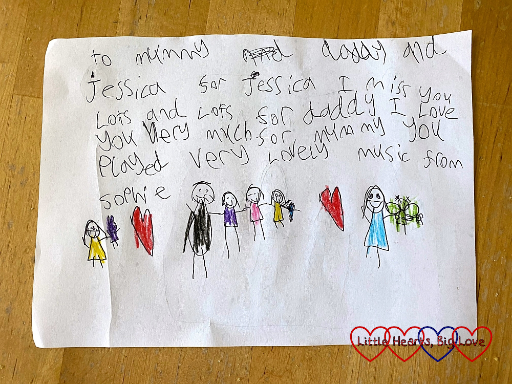 "A little note written by Sophie with drawings of our family – ""To mummy and daddy and Jessica. For Jessica I miss you lots and lots. For Daddy I love you very much. For mummy you played very lovely music from Sophie."""