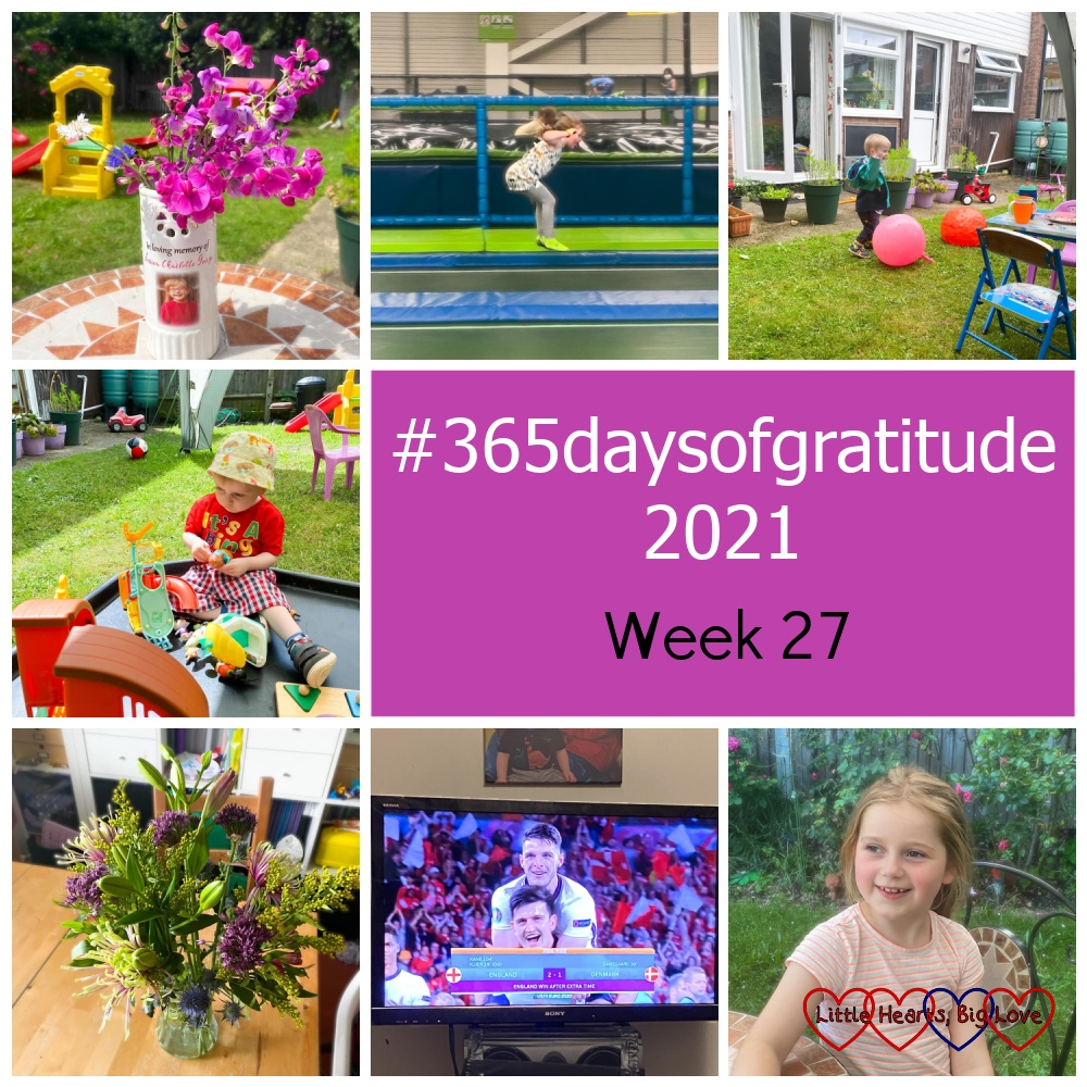 """Jessica's memorial vase filled with sweetpeas; Sophie at her friend's trampoline party; Thomas in the garden; Thomas playing with toys in the tuff tray in the garden; a vase of flowers on the table; a shot of the TV screen at the end of the England-Denmark match; Sophie sitting in the garden - """"#365daysofgratitude 2021 - Week 27"""""""