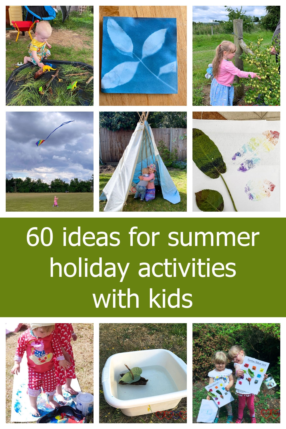"""Thomas playing in a tuff tray dinosaur swamp; a sun print of leaves; Sophie picking gooseberries; Sophie flying a kite; Sophie and Thomas in a tepee in the garden; rainbow leaf prints; Sophie and Jessica doing footprint painting; a bark boat; Sophie and Jessica holding up their rainbow nature hunt sheets - """"60 ideas for summer holiday activities with kids"""""""