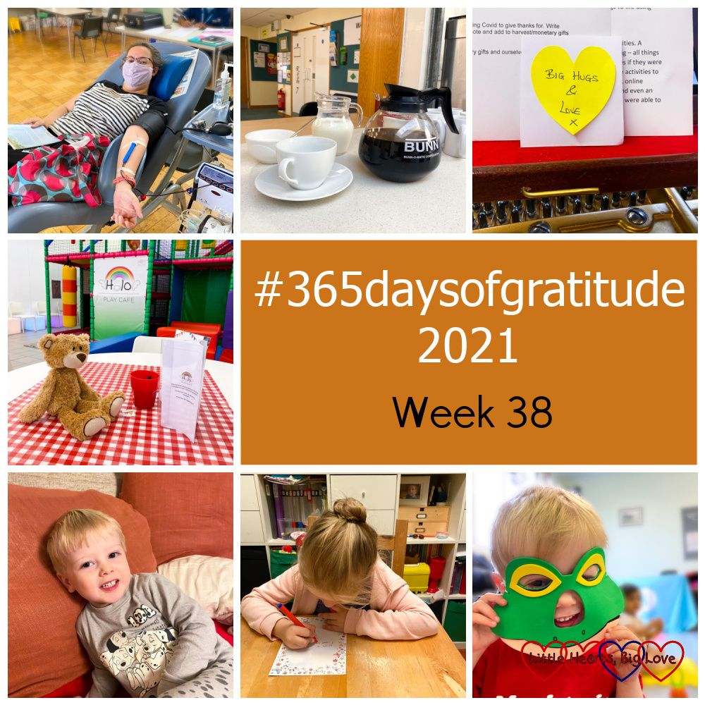 """Me giving blood; a cup and coffee jug on a kitchen counter; a heart-shaped post-it on a piano with the words """"Big hugs & love""""; a teddy bear on the table at Halo play cafe; Thomas sitting on the sofa; Sophie writing a letter; Sophie wearing a frog mask - """"#365daysofgratitude 2021 - Week 38"""""""